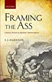 Framing the Ass: Literary Texture in Apuleius' Metamorphoses, S. J. Harrison, 0199602689