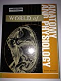 World of Anatomy and Physiology, , 0787656852