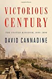 "David Cannadine, ""Victorious Century: The United Kingdom, 1800-1906"" (Viking, 2018)"