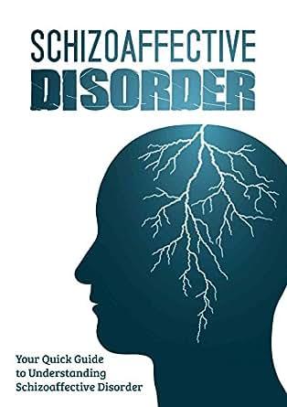 Amazon.com: Schizoaffective Disorder: Your Quick Guide to Understanding Schizoaffective Disorder ...