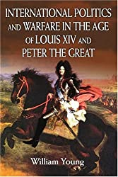 International Politics and Warfare in the Age of Louis XIV and Peter the Great: A Guide to the Historical Literature
