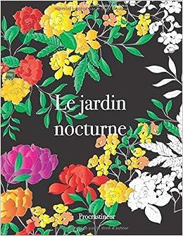 Livre De Coloriage Adultes Mandalas Anti Stress Le Jardin Nocturne Coloriage Fleurs Adulte Sur Fond Noir French Edition Procrastineur 9798613814633 Amazon Com Books