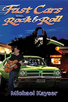 Fast Cars and Rock & Roll: The Ultimate Gearhead Novel (A Deke Jones Romp) by [Kayser, Michael, Kayser, M.R.]