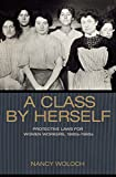 A Class by Herself: Protective Laws for Women Workers, 1890s-1990s (Politics and Society in Modern America)