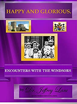 Happy and Glorious. Encounters With The Windsors by [Lant, Jeffrey]