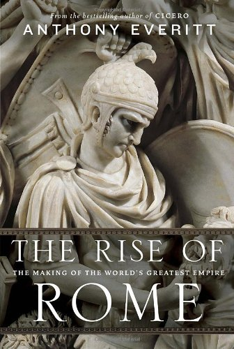 The Rise of Rome: The Making of the World's Greatest Empire by Anthony Everitt (2012-08-07)