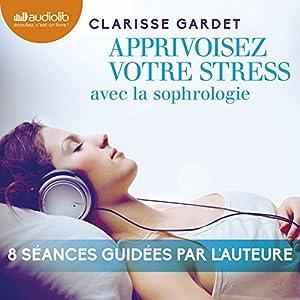 Apprivoisez votre stress avec la sophrologie | Livre audio
