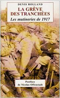 La grève des tranchées : Les mutineries de 1917 par Denis Rolland