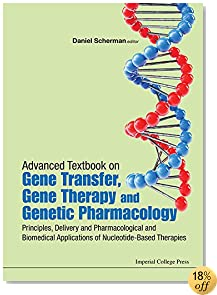Advanced Textbook on Gene Transfer, Gene Therapy and Genetic Pharmacology: Principles, Delivery and Pharmacological and Biomedical Applications of ... (Icp Textbooks in Biomolecular Sciences)