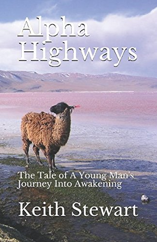Alpha Highways: The Tale of A Young Man's Journey Into Awakening