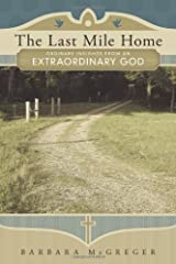 The Last Mile Home: Ordinary Insights from an Extraordinary God Paperback