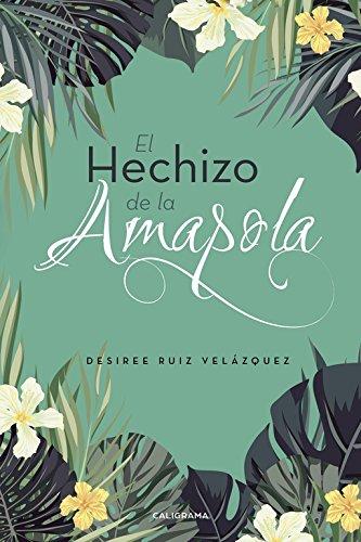 El hechizo de la amapola  [Ruiz, Desiree] (Tapa Blanda)