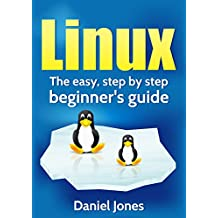 Linux: The Easy, Step By Step Beginner's Guide
