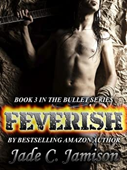 Feverish (Bullet Series Book 3) (Rock Star Romance) by [Jamison, Jade C.]