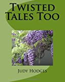 Twisted Tales Too, Judy Hodges, 1477446133