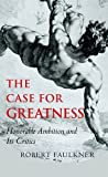 The Case for Greatness: Honorable Ambition and Its Critics