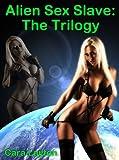 Alien Sex Slave (The Trilogy)