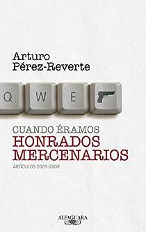 Cuando éramos honrados mercenarios par Pérez-Reverte
