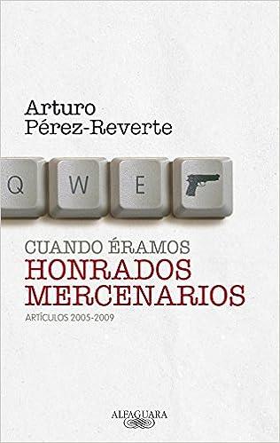 Cuando Éramos Honrados Mercenarios por Arturo Pérez-reverte