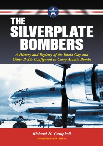 The Silverplate Bombers: A History and Registry of the Enola Gay and Other B-29s Configured to Carry Atomic Bombs