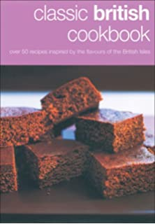 Traditional british cooking simple recipes for classic british classic british cookbook over 50 recipes inspired by the flavour of the british isles forumfinder Image collections