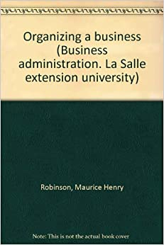 Organizing a business (Business administration. La Salle extension university)