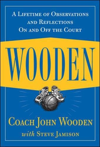 Wooden: A Lifetime of Observations and Reflections On and Off the Court (Best Basketball Coaches Of All Time)