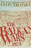 The Balkan Wars 1912-13, Leon Trotsky, 0913460680