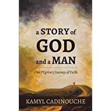 A Story of God and A Man: One Pilgrim's Journey of Faith