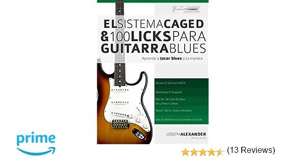 El Sistema CAGED Y 100 Licks Para Guitarra Blues: Aprende a tocar blues a tu manera: Amazon.es: Mr Joseph Alexander, Mr Gustavo Bustos: Libros
