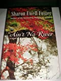 Ain't No River, Sharon Ewell Foster, 0786257520