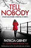 Tell Nobody: Absolutely gripping crime fiction with unputdownable mystery and suspense (Lottie Parker)