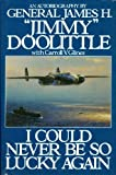 I Could Never Be So Lucky Again, James H. Doolittle and Carroll V. Glines, 0553078070