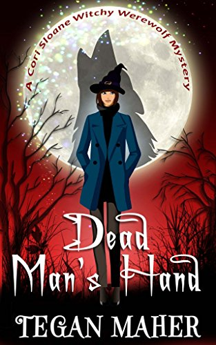 Dead Man's Hand: A Cori Sloane Witchy Werewolf Mystery (Cori Sloan WItchy Werewolf Mysteries Book 2) by [Maher, Tegan]