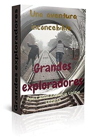 GRANDES EXPLORADORES: Una aventura inconcebible (Spanish Edition)