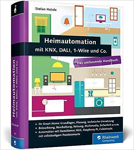 Heimautomation mit KNX, DALI, 1-Wire und Co.: Das umfassende Handbuch