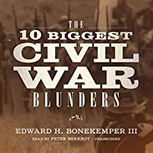 The 10 Biggest Civil War Blunders Audiobook by Edward H. Bonekemper III Narrated by Peter Berkrot