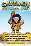 Cavemen in Babyland: What New & Expecting Mommies Should Know about New Daddies (So That They Won't Kill Them)