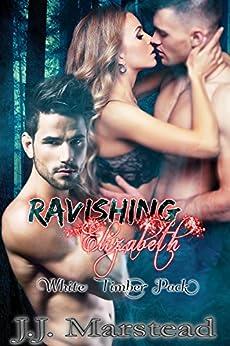 Ravishing Elizabeth: White Timber Pack Book 1 by [Marstead, J.J.]