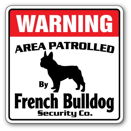 - French Bulldog Security Sign Area Patrolled pet Guard Gag Funny Dog Owner Breed