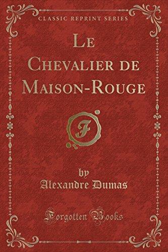 Le Chevalier de Maison-Rouge (Classic Reprint) (French Edition)