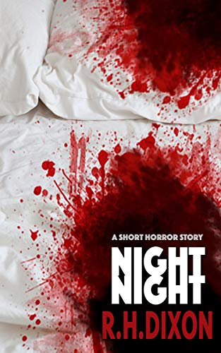 Night Night A Short Horror Story Kindle Edition By R H Dixon