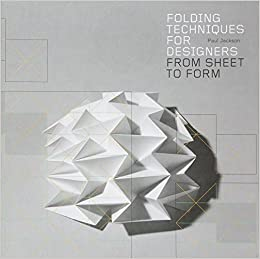Folding Techniques for Designers: From Sheet to Form: Paul