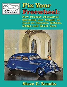 Download for free Fix Your Freewheel: New Process Freewheel Servicing and Repair as Used on Chrysler, De Soto, Dodge and Rover Cars