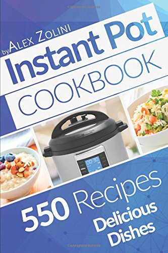 Instant Pot Cookbook: 550 Delicious Dishes Recipes, Healthy Meals.