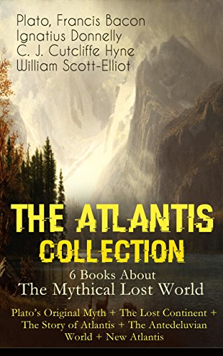 THE ATLANTIS COLLECTION - 6 Books About The Mythical Lost World: Plato's Original Myth + The Lost Continent + The Story of Atlantis + The Antedeluvian World + New Atlantis: The Myth & The Theories (The Story Of Atlantis And The Lost Lemuria)