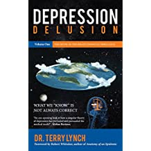 Depression Delusion Volume One: The Myth of the Brain Chemical Imbalance (Depression Delusion Book Series 1)