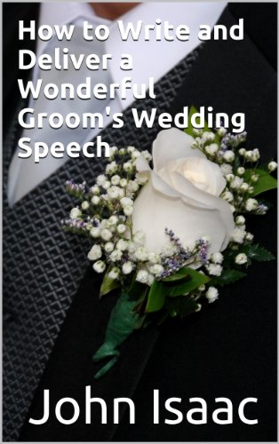 How to Write and Deliver a Wonderful Groom's Wedding Speech