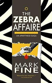 THE ZEBRA AFFAIRE: An Apartheid Saga by [Fine, Mark]