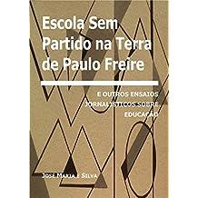 Escola Sem Partido na Terra de Paulo Freire: E outros ensaios jornalísticos sobre educação